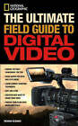 National Geographic the Ultimate Field Guide to Digital Video by Richard Olsenius (Paperback, 2007)