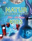 Naturwissenschaften für clevere Kids von Steve Parker und Chris Woodford (2015, Gebundene Ausgabe)