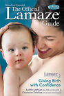 The Official Lamaze Guide: Giving Birth with Confidence by Charlotte DeVries, Judith Lothian (Paperback, 2011)