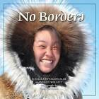 No Borders: Kigliqangittuq by Darla Evyagotailak, Mindy Willett (Hardback, 2013)
