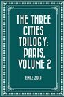 The Three Cities Trilogy: Paris, Volume 2 by Emile Zola (Paperback / softback, 2016)