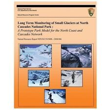 Long Term Monitoring of Small Glaciers at North Cascades National Park : a...