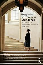 Beginning a Career in Academia : A Guide for Graduate Students of Color...