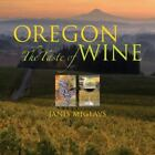 Oregon : The Taste of Wine by Janis Miglavs (2008, Hardcover)