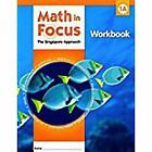 Math in Focus Singapore Math: Math in Focus - The Singapore Approach (2008, Paperback)