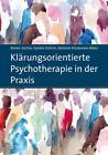 Klärungsorientierte Psychotherapie in der Praxis. Bd.1 von Rainer Sachse, Sandra Schirm und Stefanie Kiszkenow-Bäker (2014, Taschenbuch)