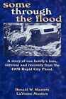 Some Through the Flood: A Story of One Family's Loss, Survival and Recovery from the 1972 Rapid City Flood. by Ronald W Masters, Lavonne Masters (Paperback / softback, 2013)