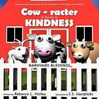 Cow-racter A Lesson in Kindness: Barnyard Blessings by Rebecca L. Holley (Paperback, 2011)