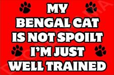 MY BENGAL CAT IS NOT SPOILT I'M JUST WELL TRAINED FRIDGE MAGNET CAT