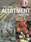 Practical Allotment Gardening: A Guide to Growing Fruit, Vegetables and Herbs on Your Plot by Caroline Foley (Paperback, 2008)