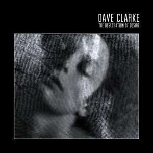 Dave-Clarke-The-Desecration-Of-Desire-NEW-CD
