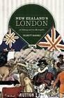 New Zealand's London: A Colony and Its Metropolis by Felicity Barnes (Paperback, 2012)