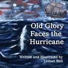 Old Glory Faces the Hurricane by Loman Bell (Paperback / softback, 2013)