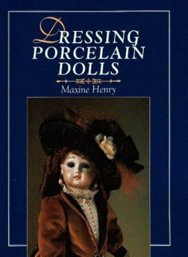 "1 of 1 - Dressing Porcelain Dolls Book by MAXINE HENRY Sewing Patterns Sizes 15~22"" MINT"