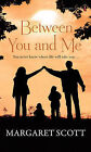 Between You and Me by Margaret Scott (Paperback, 2013)