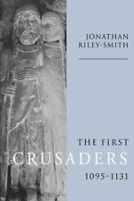 The First Crusaders, 1095-1131 by Jonathan Simon Christopher Riley-Smith...
