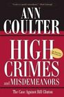 High Crimes and Misdemeanors: The Case Against Bill Clinton by Ann Coulter (Paperback, 2002)