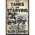 The Yanks Are Starving: A Novel of the Bonus Army by Glen Craney (Paperback / softback, 2013)