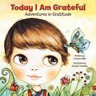 Today I Am Grateful: Adventures in Gratitude by Lorraine Miller (Paperback / softback, 2014)