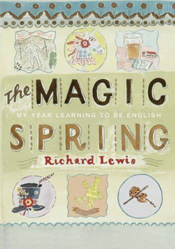The Magic Spring: My Year Learning to be English By Richard Lew .9781843543077