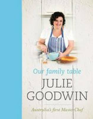 Our Family Table, Julie Goodwin, Good Condition Book, ISBN 9781741669688  C6