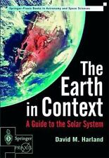 The Earth in Context : A Guide to the Solar System by David M. Harland (2001,...