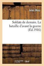 Sciences Sociales: Soldats de Demain. la Bataille d'Avant la Guerre by Jules...