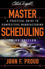 Master Scheduling: A Practical Guide to Competitive Manufacturing by John F. Proud (Hardback, 2007)