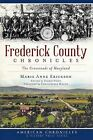 Frederick County Chronicles: The Crossroads of Maryland by Marie Anne Erickson (Paperback / softback, 2012)