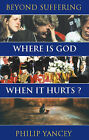 Where is God When it Hurts?: Beyond Suffering by Philip Yancey (Paperback, 1998)