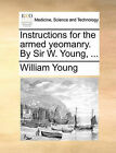 Instructions for the Armed Yeomanry. by Sir W. Young, ... by Father William Young (Paperback / softback, 2010)