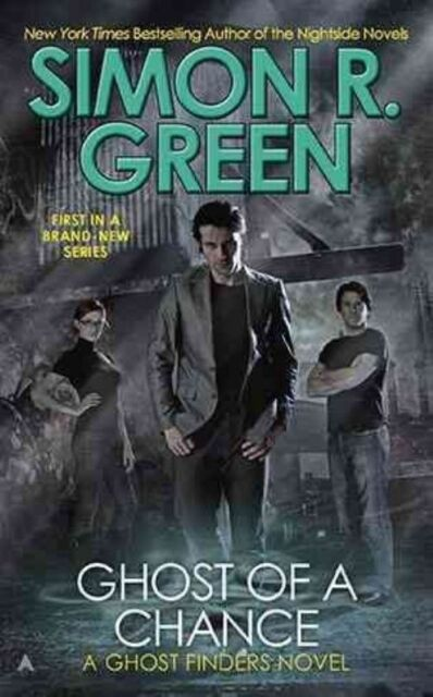 Ghost of a Chance (A Ghost Finders Novel) by Green, Simon R.