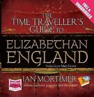 The Time Traveller's Guide to Elizabethan England by Ian Mortimer (CD-Audio, 2012)