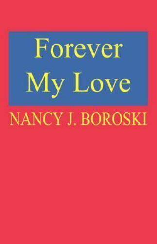 Forever My Love by Nancy J. Boroski (2000, Paperback)