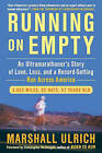 Running on Empty: An Ultramarathoner's Story of Love, Loss, and a Record-Setting Run Across Americ a by Marshall Ulrich (Hardback)