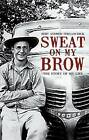 Sweat on My Brow: The Story of My Life by Bert Andrew Ferganchick (Paperback / softback, 2012)