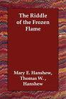 The Riddle of the Frozen Flame by Thomas W Hanshew Hanshew (Paperback / softback, 2006)