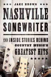 Nashville-Songwriter-The-Inside-Stories-Behind-Country-Music-039-s-Greatest-Hit