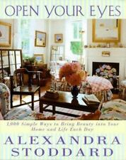 Open Your Eyes : 1,000 Simple Ways to Bring Beauty into Your Home and Life Each Day by Alexandra Stoddard (1998, Hardcover)