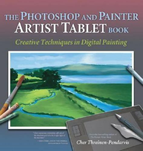The Photoshop and Painter Artist Tablet Book: Creative Techniques in-ExLibrary