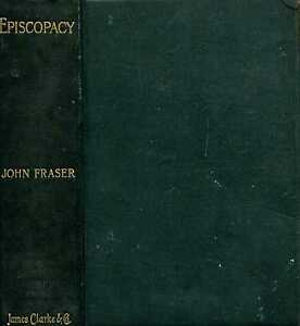 Fraser-John-EPISCOPACY-HISTORICALLY-DOCTRINALLY-AND-LEGALLY-CONSIDERED-1893