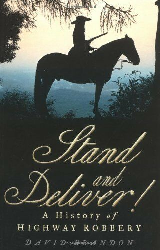 1 of 1 - Stand and Deliver!: A History Of Highway Robbery,David Brandon