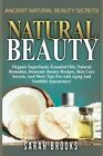 Natural Beauty - Sarah Brooks: Ancient Natural Beauty Secrets! Organic Superfoods, Essential Oils, Natural Remedies, Homemade Beauty Recipes, Skin Care Secrets, and More Tips for Anti-Aging and Youthful Appearance! by Sarah Brooks (Paperback / softback, 2015)