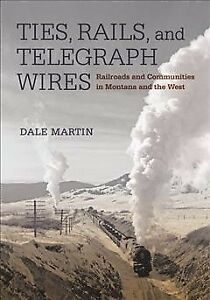 Ties-Rails-and-Telegraph-Wires-Railroads-and-Communities-in-Montana-and-t