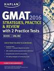 Kaplan Test Prep: Kaplan GMAT 2016 Strategies, Practice, and Review with 2 Practice Tests by Kaplan (2015, Mixed Media)