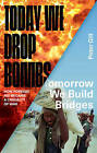 Today We Drop Bombs, Tomorrow We Build Bridges: How Foreign Aid became a Casualty of War by Peter Gill (Paperback, 2016)