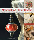 Metalworking 101 for Beaders: Create Custom Findings, Pendants and Projects by Candie Cooper (Paperback, 2009)