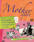 A Mother Apart: How to Let Go of Guilt and Find Happiness Living Apart from Your Child by Sarah Hart (Paperback, 2008)