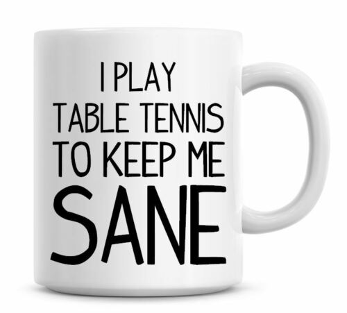 Funny Coffee Mug I Play Table Tennis To Keep Me Sane Coffee//Tea Mug Present 839