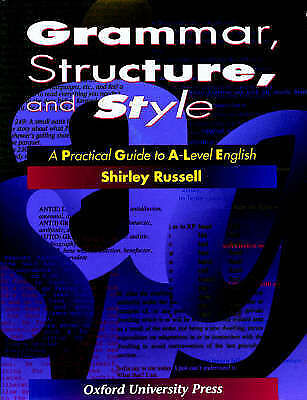 Grammar, Structure and Style: Practical Guide to A-level English, Russell, Shirl